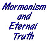 Mormonism and Eternal Truth